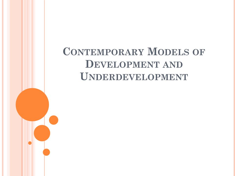 C ONTEMPORARY MODELS OF D EVELOPMENT Is Development possible.