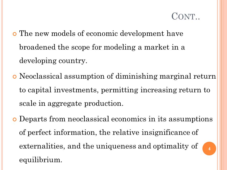 The new models of economic development have broadened the scope for modeling a market in a developing country. Neoclassical assumption of diminishing