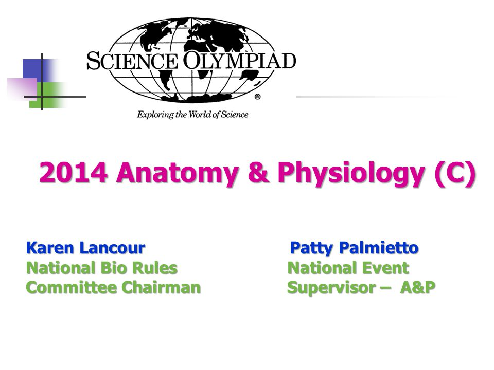 2014 Anatomy & Physiology (C) Karen Lancour Patty Palmietto National Bio Rules National Event Committee Chairman Supervisor – A&P