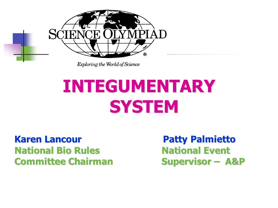 INTEGUMENTARY SYSTEM Karen Lancour Patty Palmietto National Bio Rules National Event Committee Chairman Supervisor – A&P