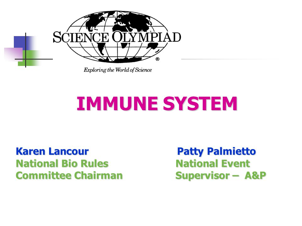 IMMUNE SYSTEM Karen Lancour Patty Palmietto National Bio Rules National Event Committee Chairman Supervisor – A&P