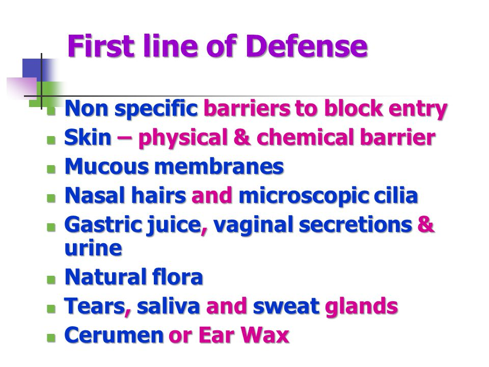 First line of Defense Non specific barriers to block entry Non specific barriers to block entry Skin – physical & chemical barrier Skin – physical & c