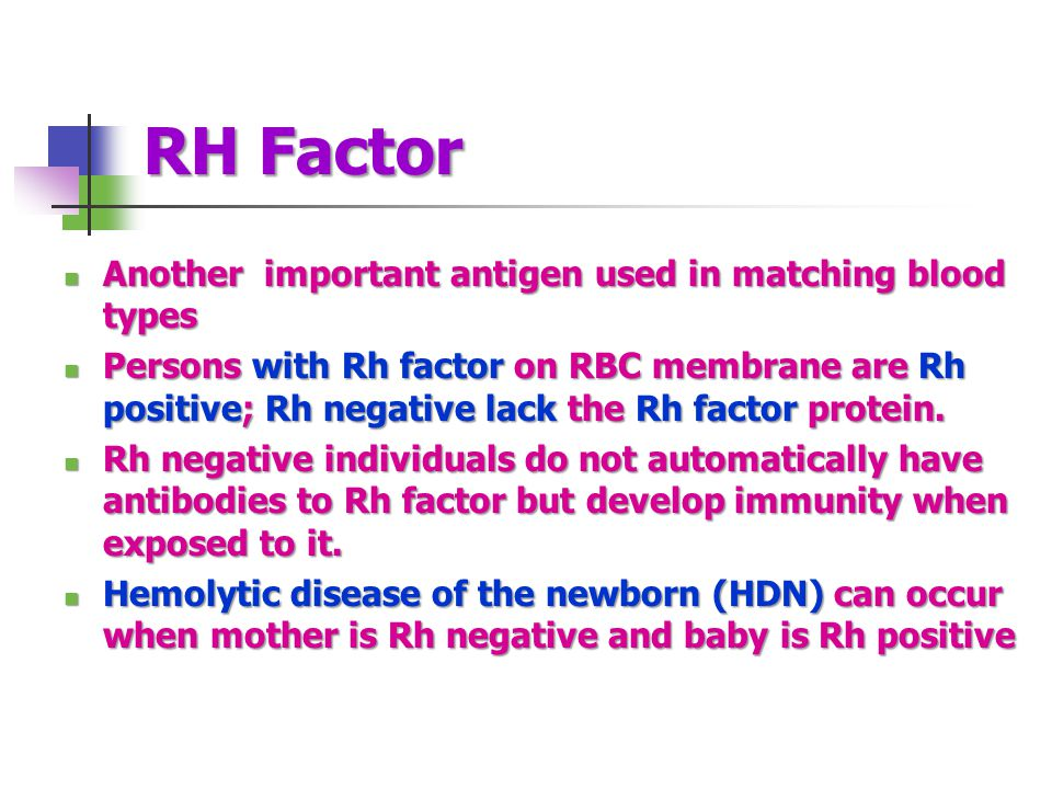RH Factor Another important antigen used in matching blood types Another important antigen used in matching blood types Persons with Rh factor on RBC