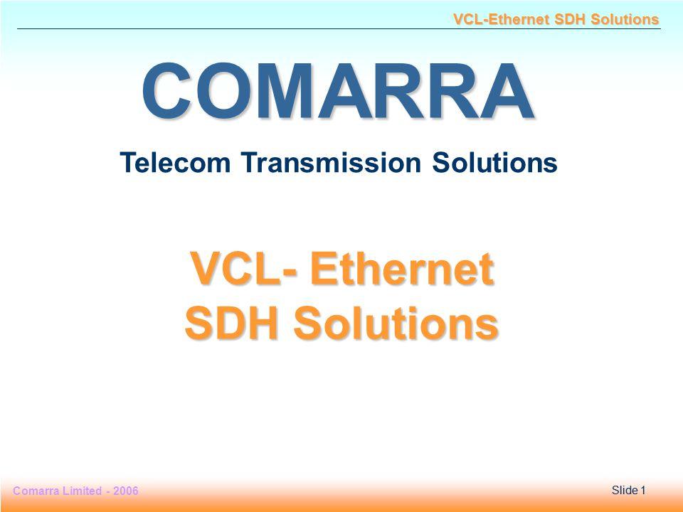Slide 1 Comarra Limited - 2006Slide 1 VCL-Ethernet SDH Solutions COMARRA Telecom Transmission Solutions VCL- Ethernet SDH Solutions