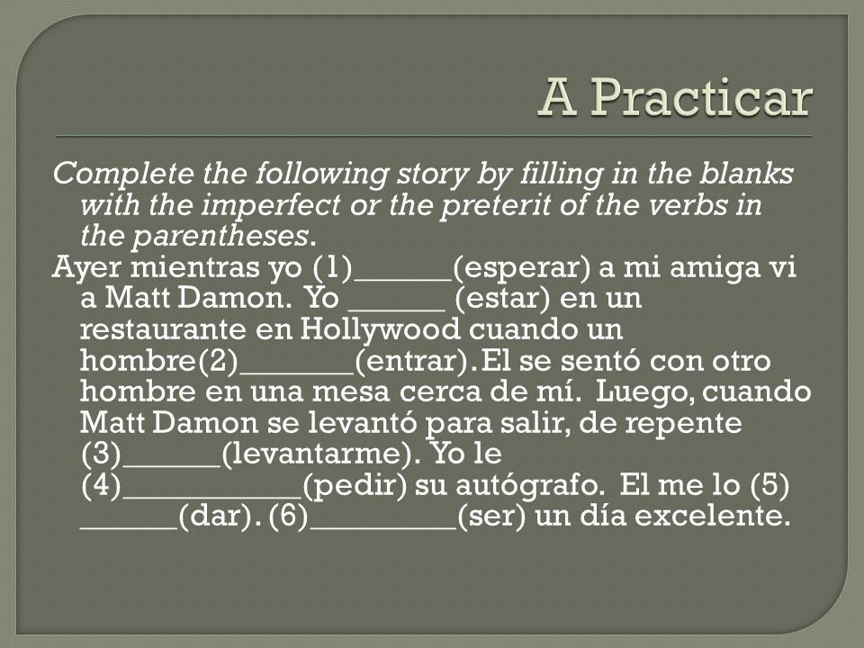 Complete the following story by filling in the blanks with the imperfect or the preterit of the verbs in the parentheses.