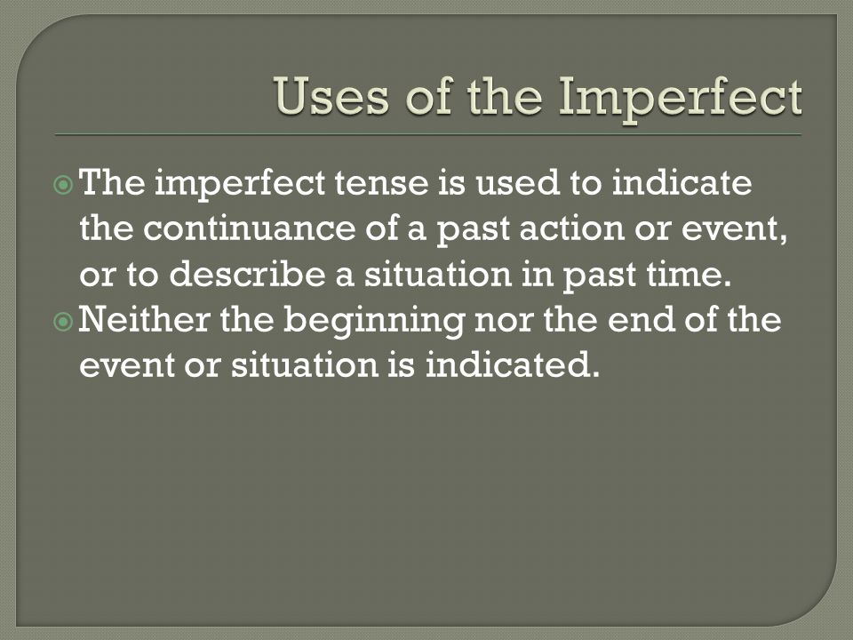  The imperfect tense is used to indicate the continuance of a past action or event, or to describe a situation in past time.  Neither the beginning