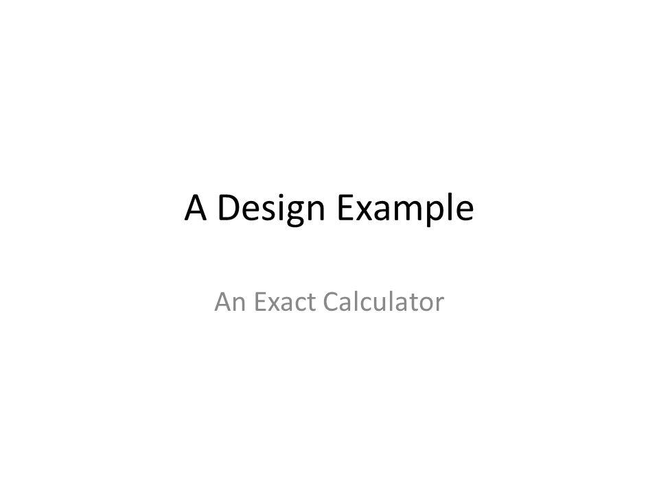 A Design Example An Exact Calculator