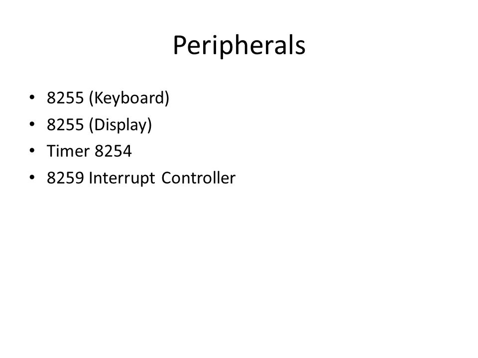 Peripherals 8255 (Keyboard) 8255 (Display) Timer 8254 8259 Interrupt Controller