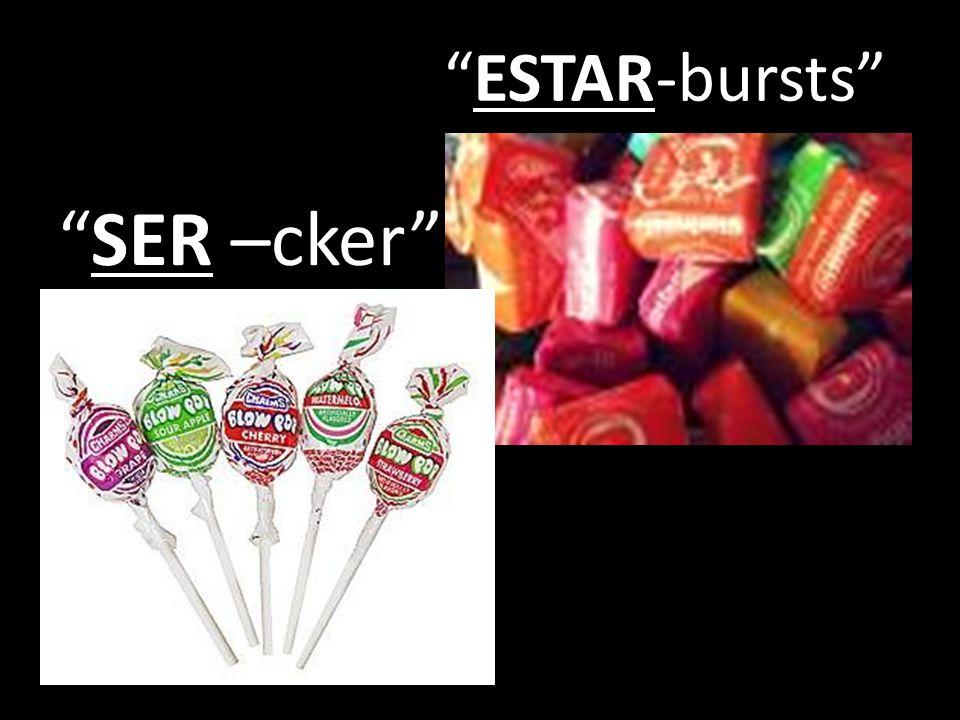 SER –cker ESTAR-bursts