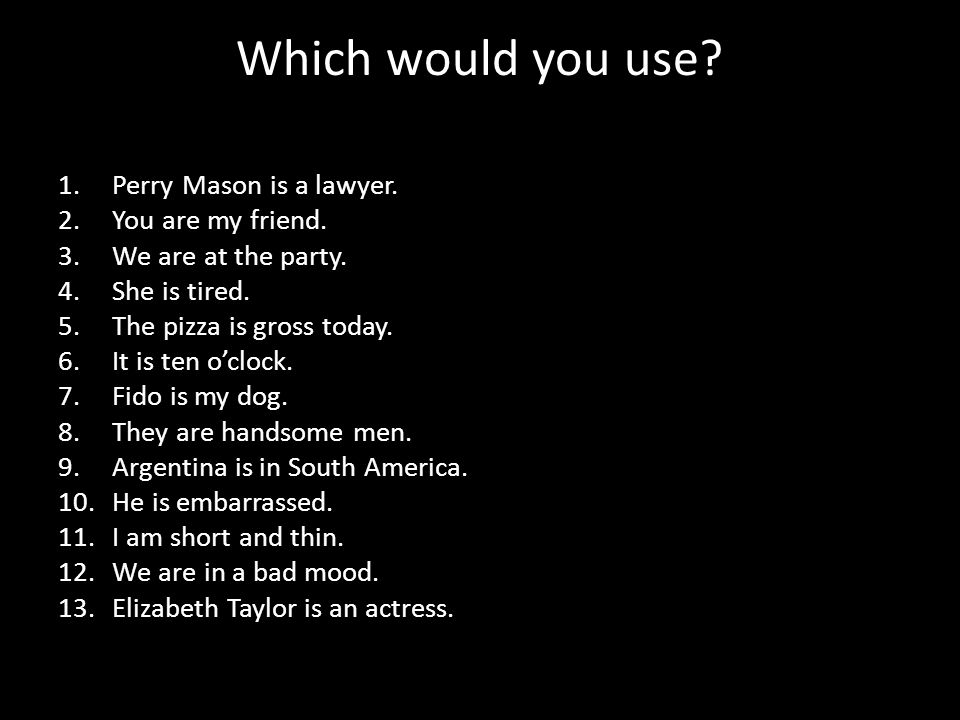 Which would you use. 1.Perry Mason is a lawyer. 2.You are my friend.
