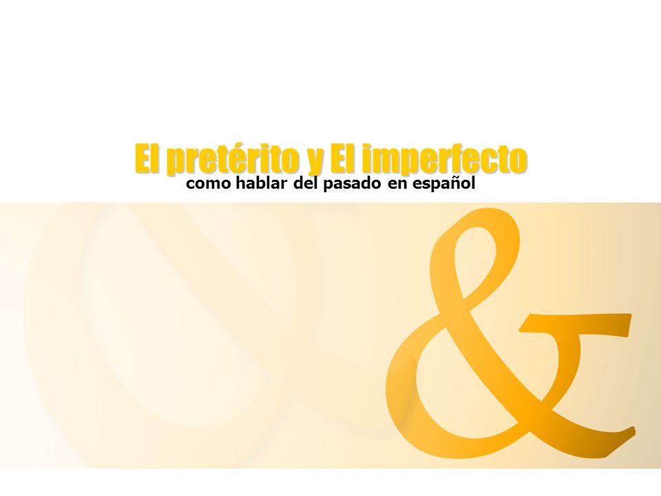 El pretérito y El imperfecto como hablar del pasado en español