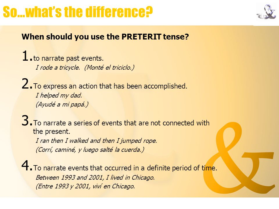 So…what's the difference. When should you use the PRETERIT tense.