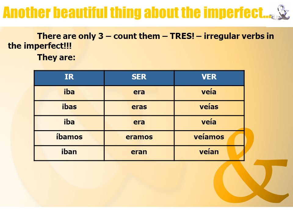 Another beautiful thing about the imperfect… There are only 3 – count them – TRES.