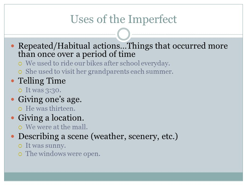 Uses of the Imperfect Repeated/Habitual actions…Things that occurred more than once over a period of time  We used to ride our bikes after school everyday.