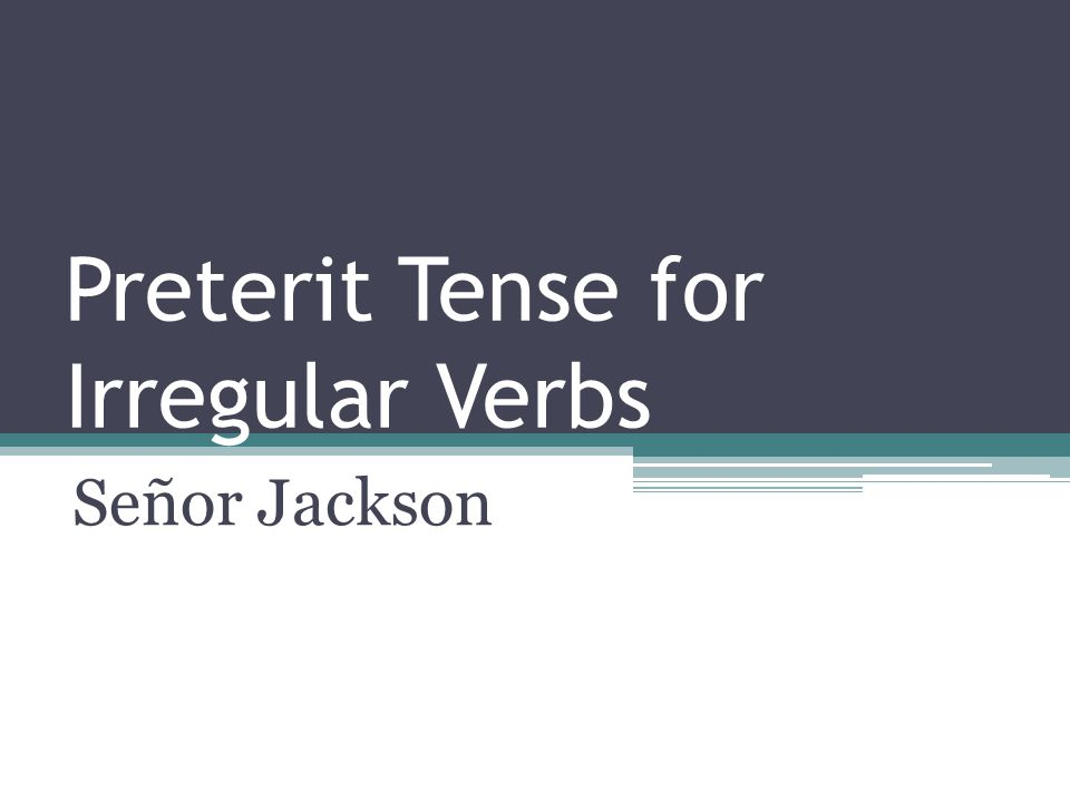 Preterit Tense for Irregular Verbs Señor Jackson