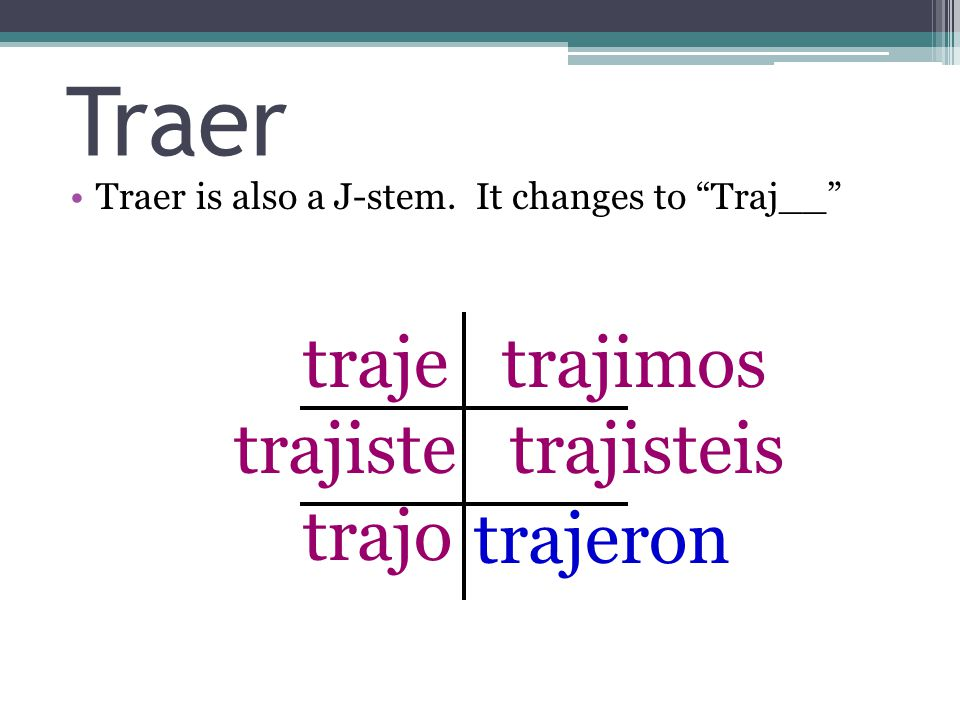 Traer Traer is also a J-stem.