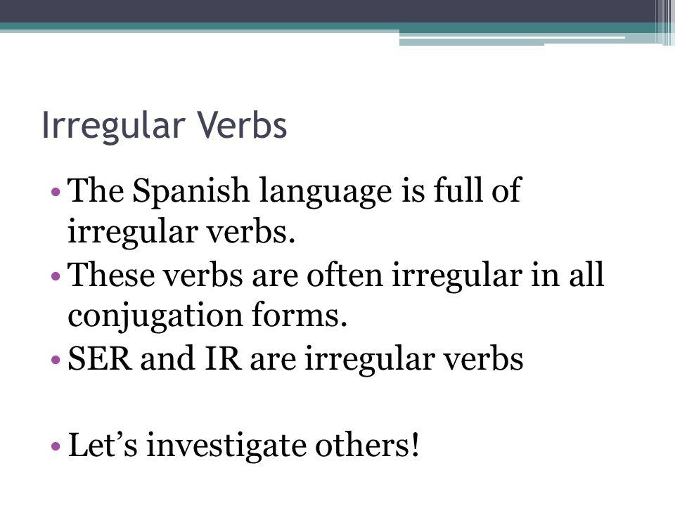 Irregular Verbs The Spanish language is full of irregular verbs.