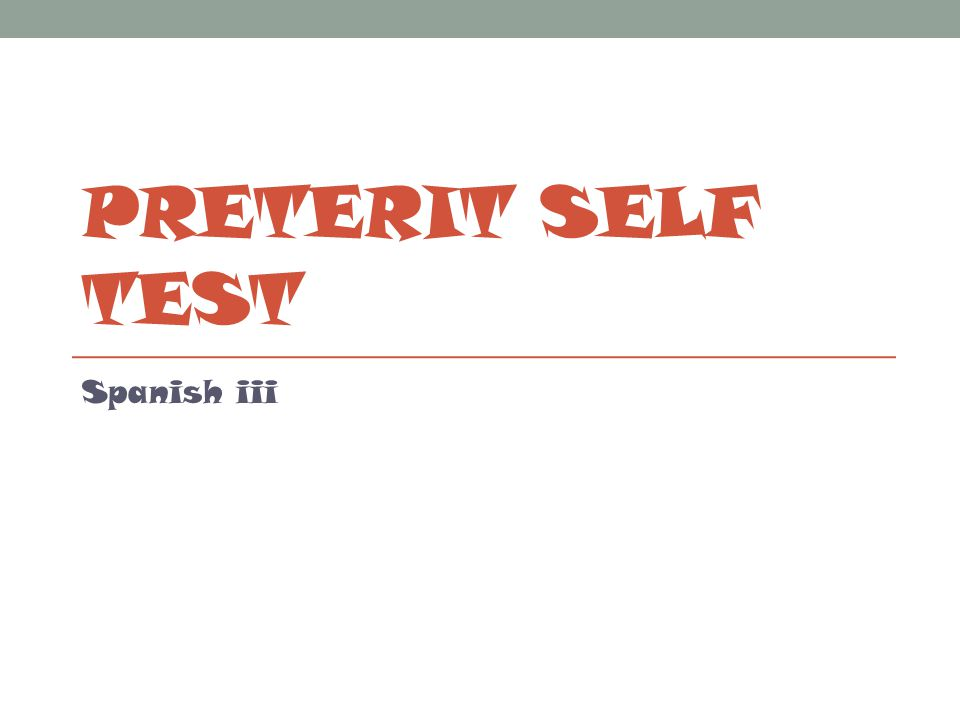 PRETERIT SELF TEST Spanish iii