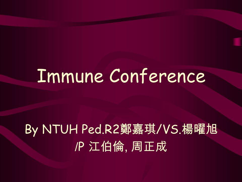 Immune Conference By NTUH Ped.R2 鄭嘉琪 /VS. 楊曜旭 /P 江伯倫, 周正成