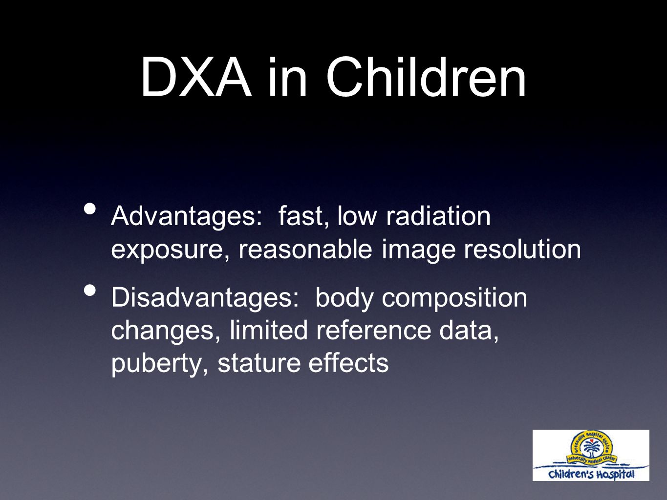 DXA in Children Advantages: fast, low radiation exposure, reasonable image resolution Disadvantages: body composition changes, limited reference data, puberty, stature effects