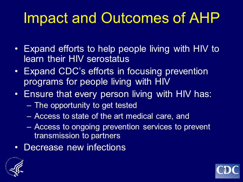 11 Impact and Outcomes of AHP Expand efforts to help people living with HIV to learn their HIV serostatus Expand CDC's efforts in focusing prevention
