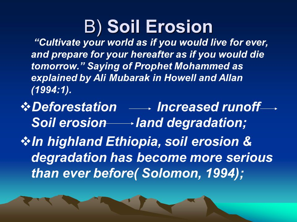 "B) Soil Erosion ""Cultivate your world as if you would live for ever, and prepare for your hereafter as if you would die tomorrow."" Saying of Prophet M"
