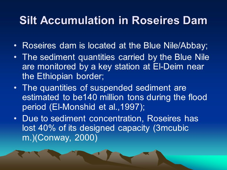 Silt Accumulation in Roseires Dam Roseires dam is located at the Blue Nile/Abbay; The sediment quantities carried by the Blue Nile are monitored by a