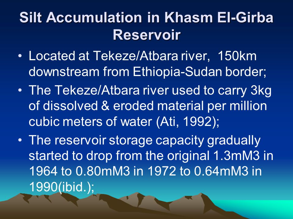 Silt Accumulation in Khasm El-Girba Reservoir Located at Tekeze/Atbara river, 150km downstream from Ethiopia-Sudan border; The Tekeze/Atbara river use