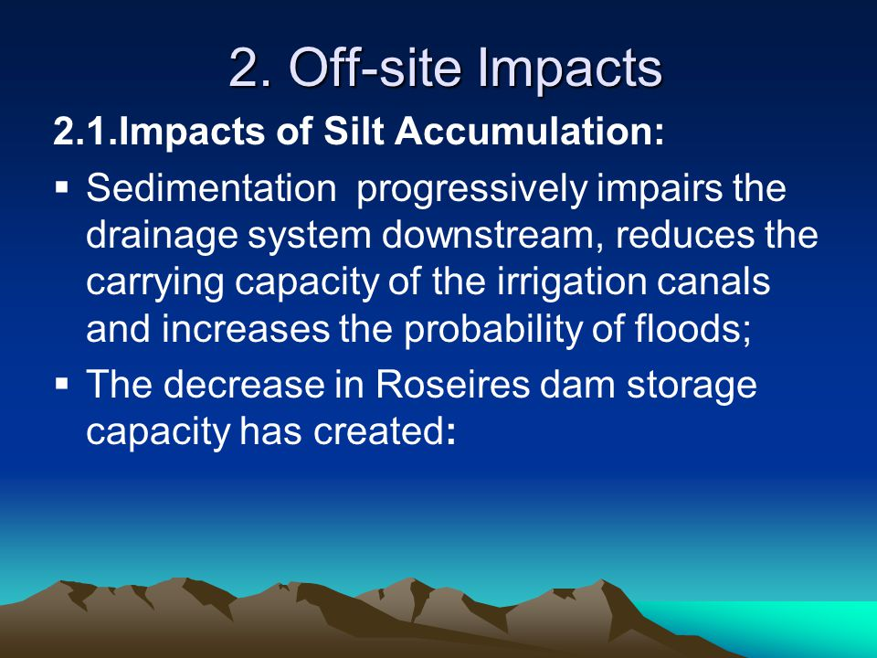 2. Off-site Impacts 2.1.Impacts of Silt Accumulation:  Sedimentation progressively impairs the drainage system downstream, reduces the carrying capac