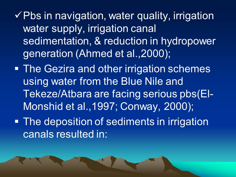 Pbs in navigation, water quality, irrigation water supply, irrigation canal sedimentation, & reduction in hydropower generation (Ahmed et al.,2000); 