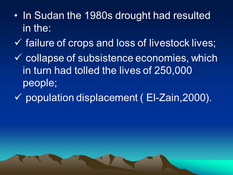 In Sudan the 1980s drought had resulted in the: failure of crops and loss of livestock lives; collapse of subsistence economies, which in turn had tol