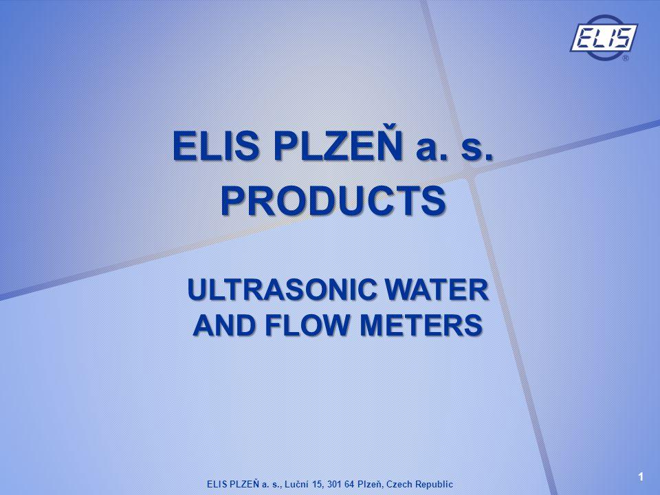 ELIS PLZEŇ a. s. PRODUCTS ULTRASONIC WATER AND FLOW METERS ELIS PLZEŇ a. s., Luční 15, 301 64 Plzeň, Czech Republic 1