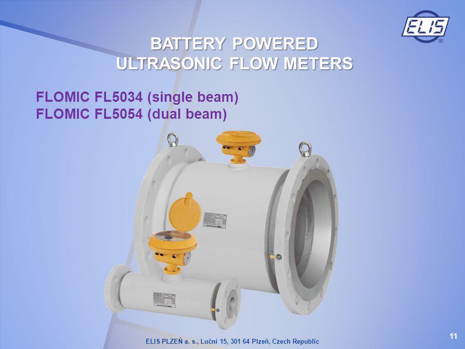 FLOMIC FL5034 (single beam) FLOMIC FL5054 (dual beam) 11 BATTERY POWERED ULTRASONIC FLOW METERS ELIS PLZEŇ a. s., Luční 15, 301 64 Plzeň, Czech Republ