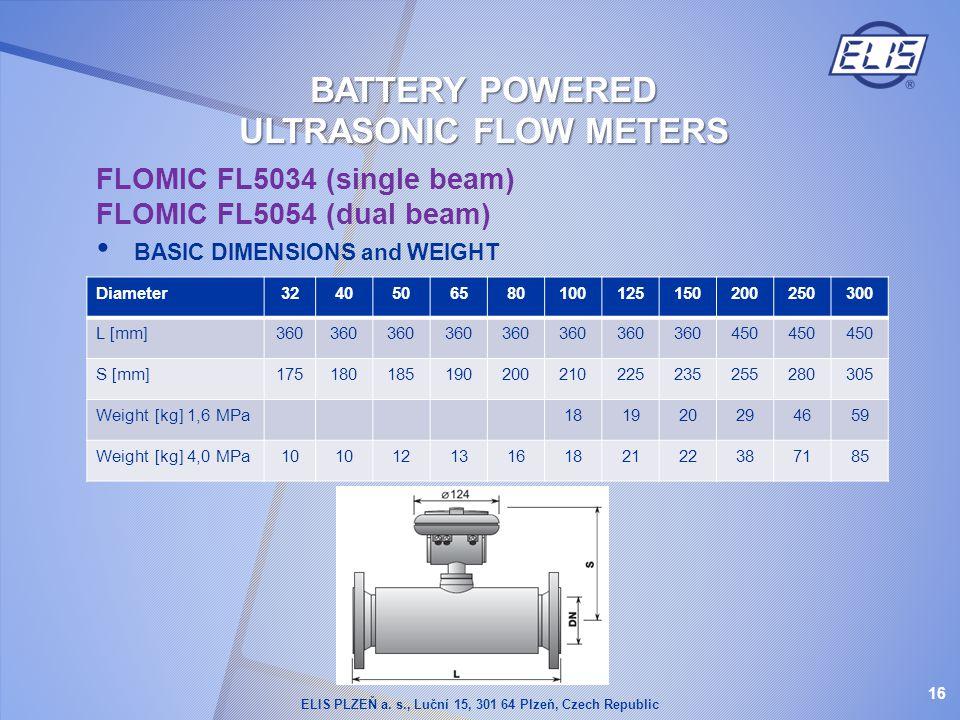 FLOMIC FL5034 (single beam) FLOMIC FL5054 (dual beam) BASIC DIMENSIONS and WEIGHT Diameter3240506580100125150200250300 L [mm]360 450 S [mm]17518018519