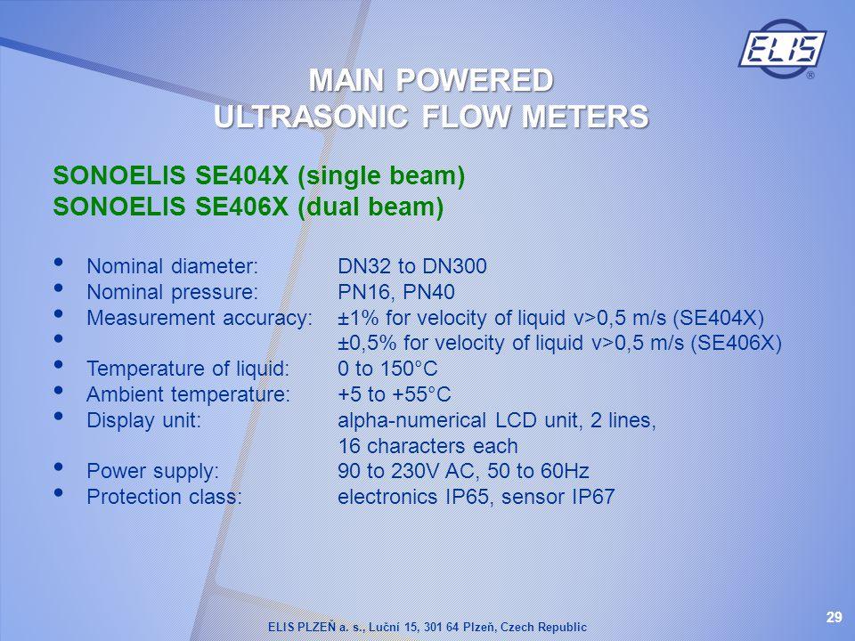 SONOELIS SE404X (single beam) SONOELIS SE406X (dual beam) Nominal diameter:DN32 to DN300 Nominal pressure: PN16, PN40 Measurement accuracy: ±1% for ve