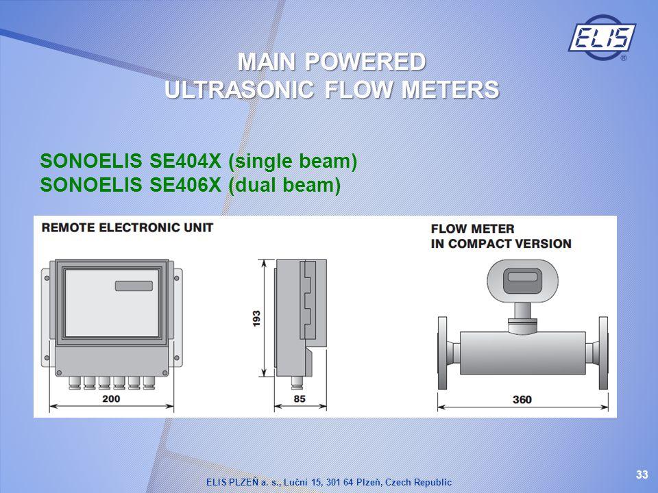 SONOELIS SE404X (single beam) SONOELIS SE406X (dual beam) 33 MAIN POWERED ULTRASONIC FLOW METERS ELIS PLZEŇ a. s., Luční 15, 301 64 Plzeň, Czech Repub