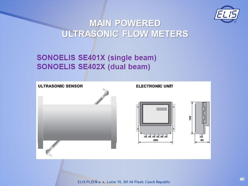 SONOELIS SE401X (single beam) SONOELIS SE402X (dual beam) 40 MAIN POWERED ULTRASONIC FLOW METERS ELIS PLZEŇ a. s., Luční 15, 301 64 Plzeň, Czech Repub