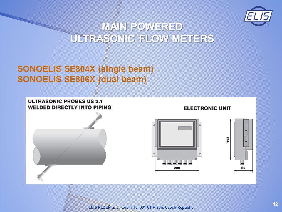 SONOELIS SE804X (single beam) SONOELIS SE806X (dual beam) 42 MAIN POWERED ULTRASONIC FLOW METERS ELIS PLZEŇ a. s., Luční 15, 301 64 Plzeň, Czech Repub