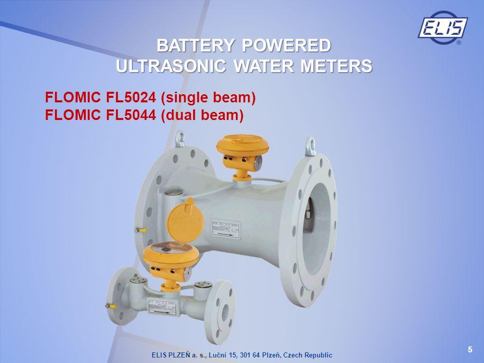 FLOMIC FL5024 (single beam) FLOMIC FL5044 (dual beam) 5 BATTERY POWERED ULTRASONIC WATER METERS ELIS PLZEŇ a. s., Luční 15, 301 64 Plzeň, Czech Republ