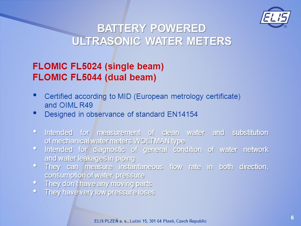 FLOMIC FL5024 (single beam) FLOMIC FL5044 (dual beam) Certified according to MID (European metrology certificate) and OIML R49 Designed in observance