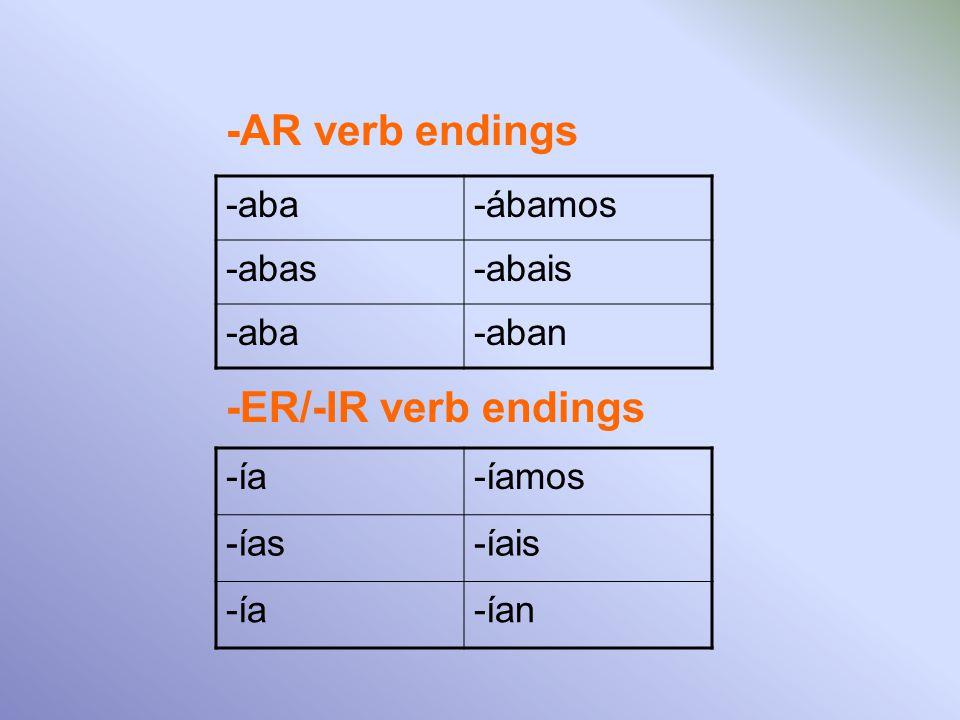 -aba-ábamos -abas-abais -aba-aban -ía-íamos -ías-íais -ía-ían -AR verb endings -ER/-IR verb endings