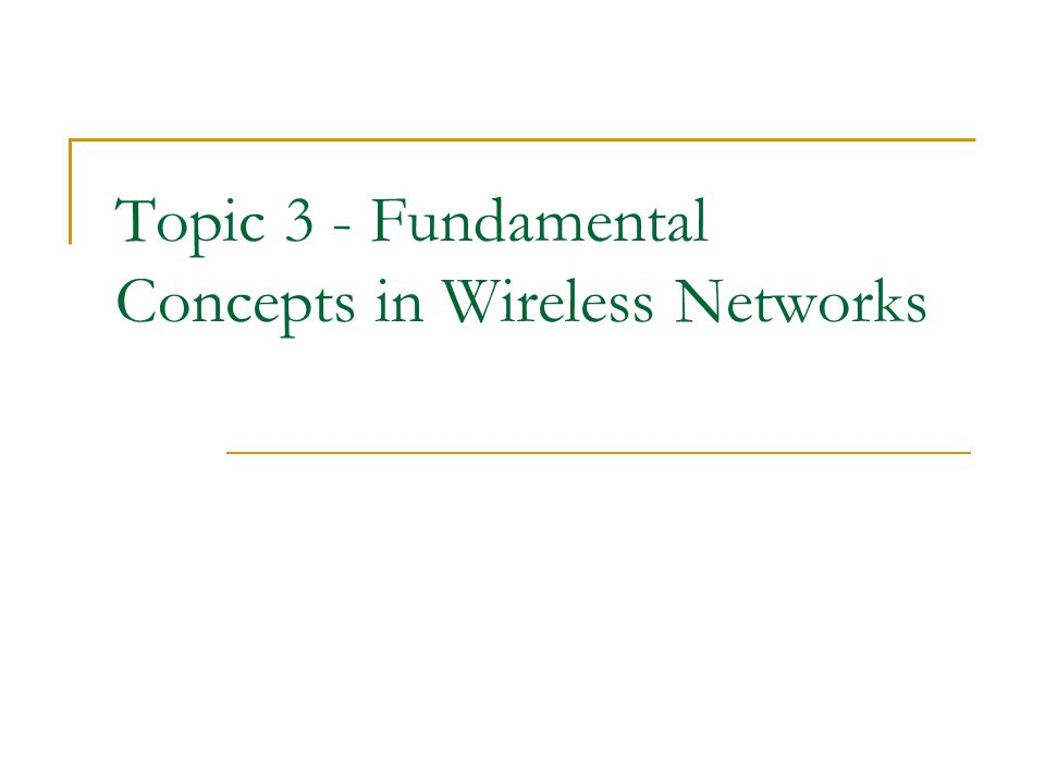Topic 3 - Fundamental Concepts in Wireless Networks