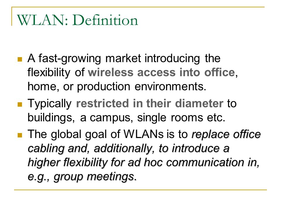 WLAN: Definition A fast-growing market introducing the flexibility of wireless access into office, home, or production environments.
