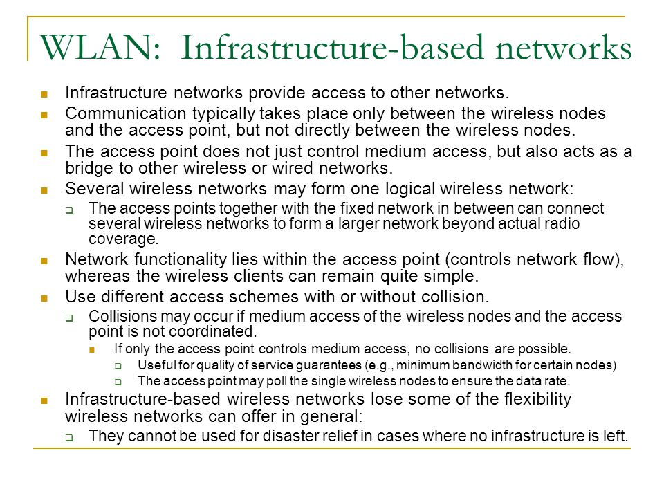 WLAN: Infrastructure-based networks Infrastructure networks provide access to other networks.