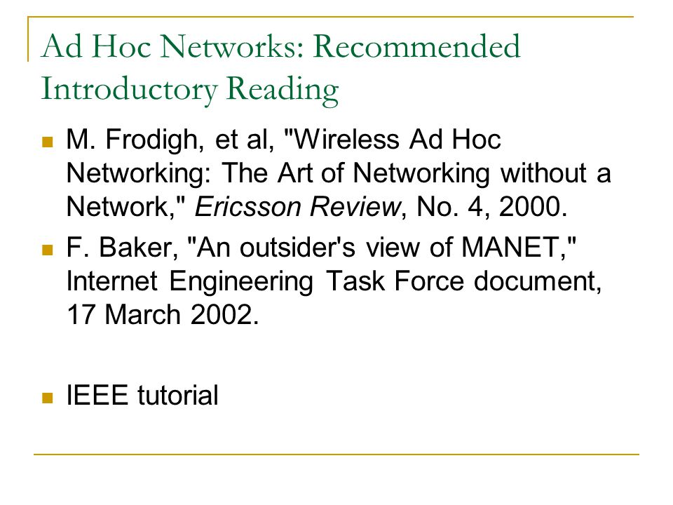 Ad Hoc Networks: Recommended Introductory Reading M. Frodigh, et al,