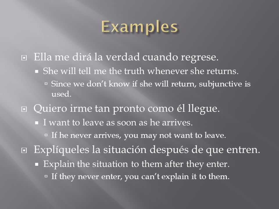  Ella me dirá la verdad cuando regrese.  She will tell me the truth whenever she returns.  Since we don't know if she will return, subjunctive is u