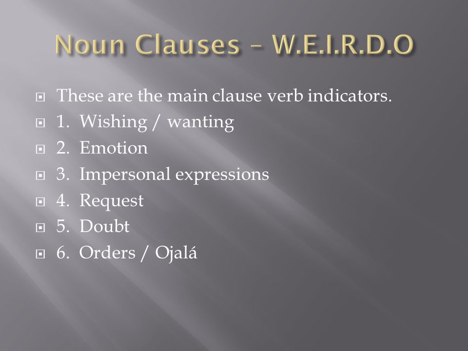  These are the main clause verb indicators.  1.