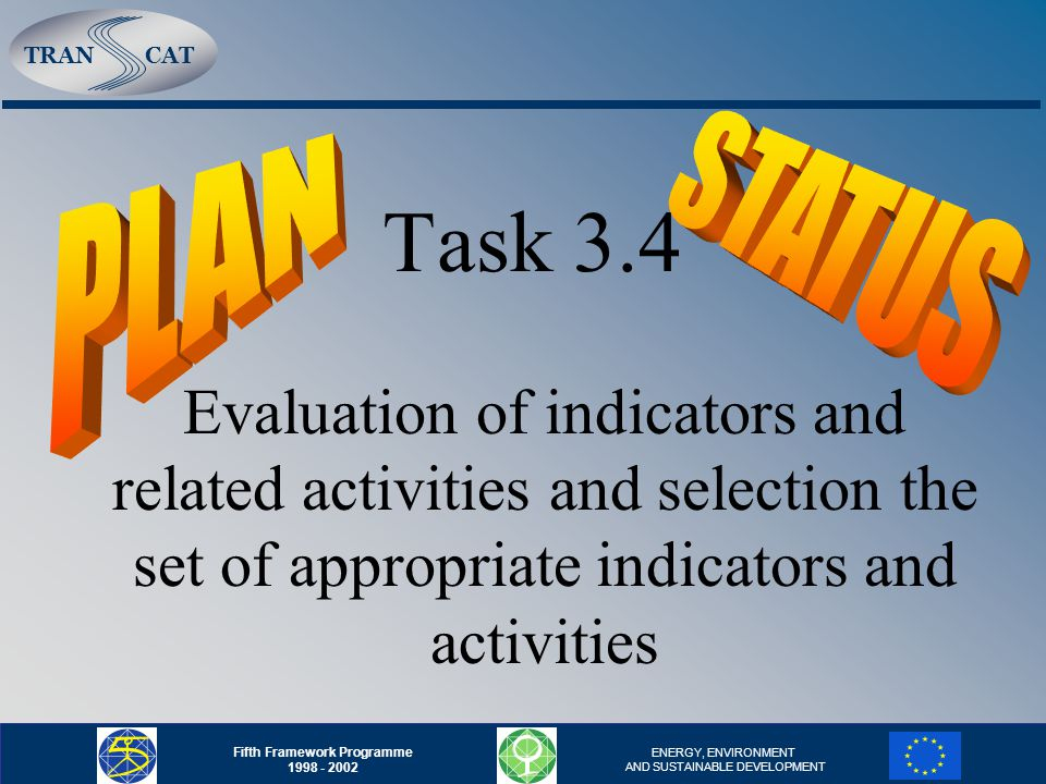 TRANCAT Fifth Framework Programme 1998 - 2002 ENERGY, ENVIRONMENT AND SUSTAINABLE DEVELOPMENT Task 3.4 Evaluation of indicators and related activities and selection the set of appropriate indicators and activities
