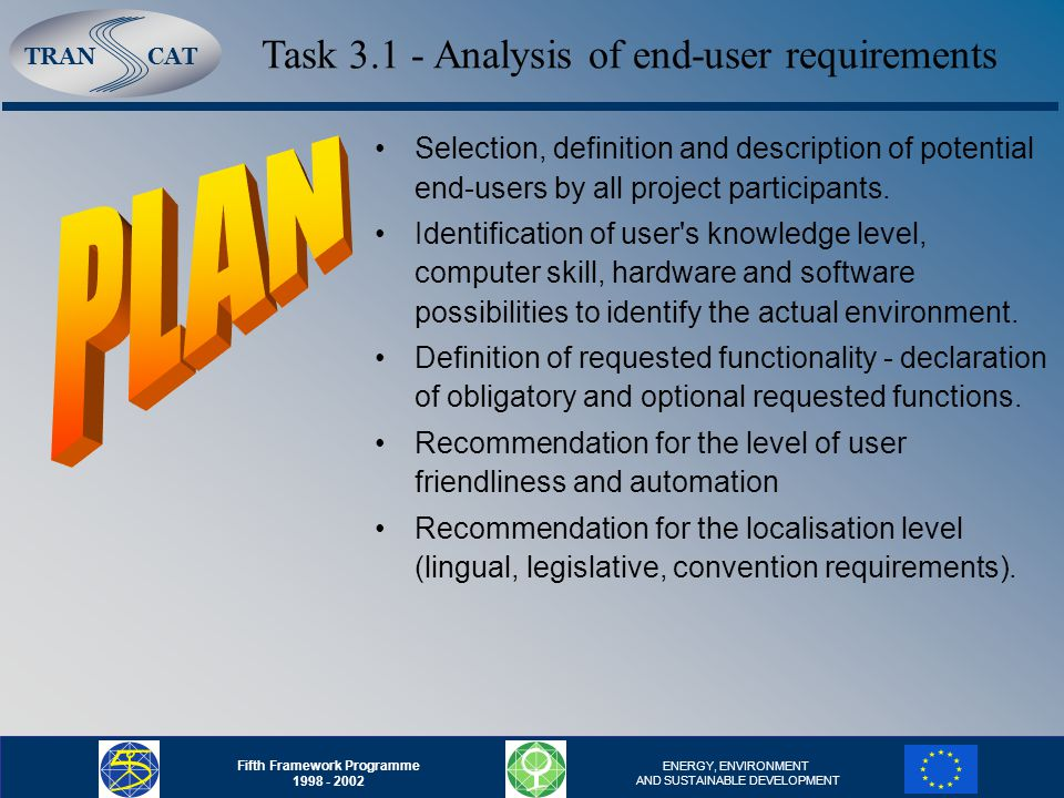 TRANCAT Fifth Framework Programme ENERGY, ENVIRONMENT AND SUSTAINABLE DEVELOPMENT Task Analysis of end-user requirements Selection, definition and description of potential end-users by all project participants.