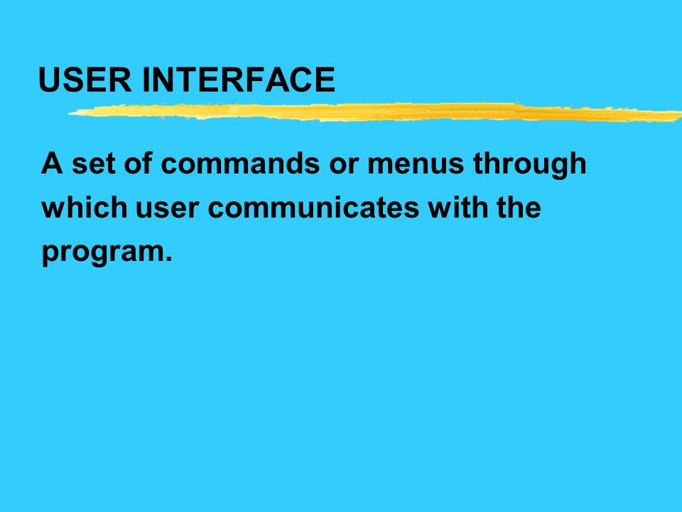USER INTERFACE A set of commands or menus through which user communicates with the program.